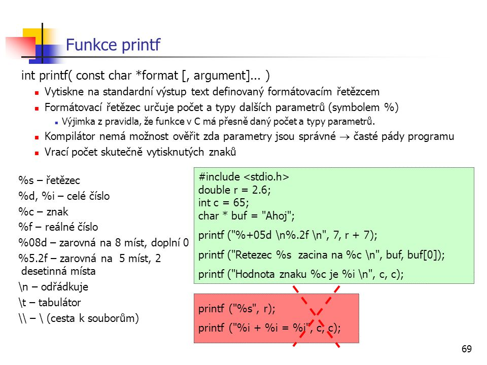 Funkce printf int printf( const char *format [, argument]... )